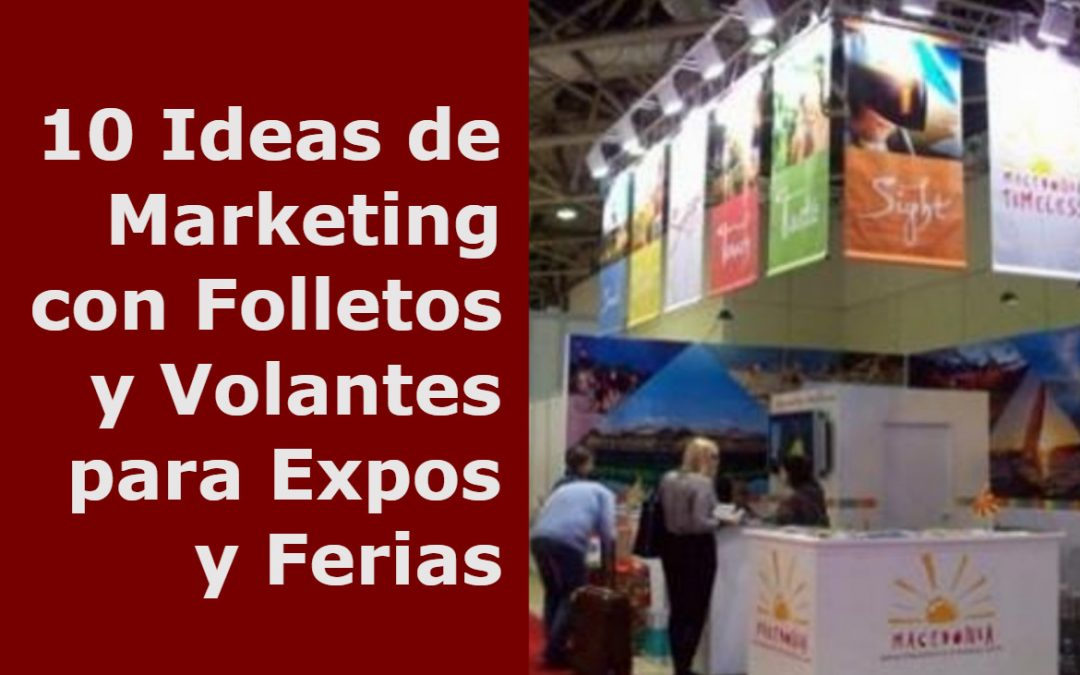 10 Ideas de Marketing con Folletos y Volantes para Expos y Ferias