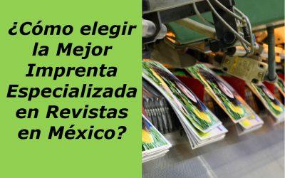 ¿Cómo elegir la Mejor Imprenta Especializada en Revistas en México?